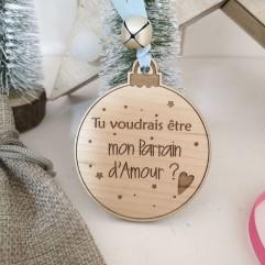 """Boule de Noël """"Tu voudrais être mon parrain d'amour?"""""""