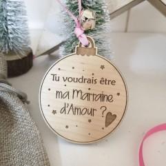 """Boule de Noël """"Tu voudrais être ma marraine d'amour?"""""""